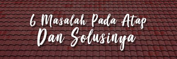 atap rumah,masalah pada atap,solusi masalah pada atap,solusi atap